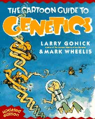 The Cartoon Guide to Genetics, by Larry Gonick and Mark Wheelis