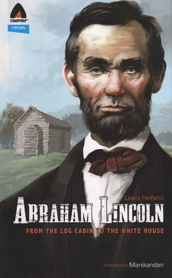 Abraham Lincoln - From the log cabin to the white house