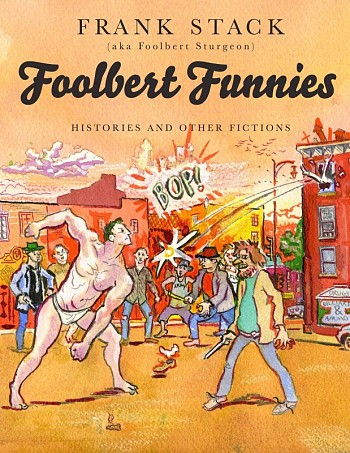 Foolbert Funnies - Histories and Other Fictions