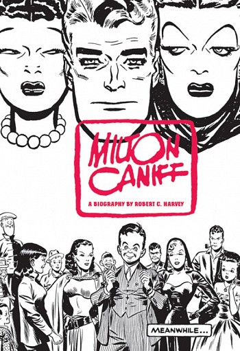 Meanwhile a biography of Milton Caniff